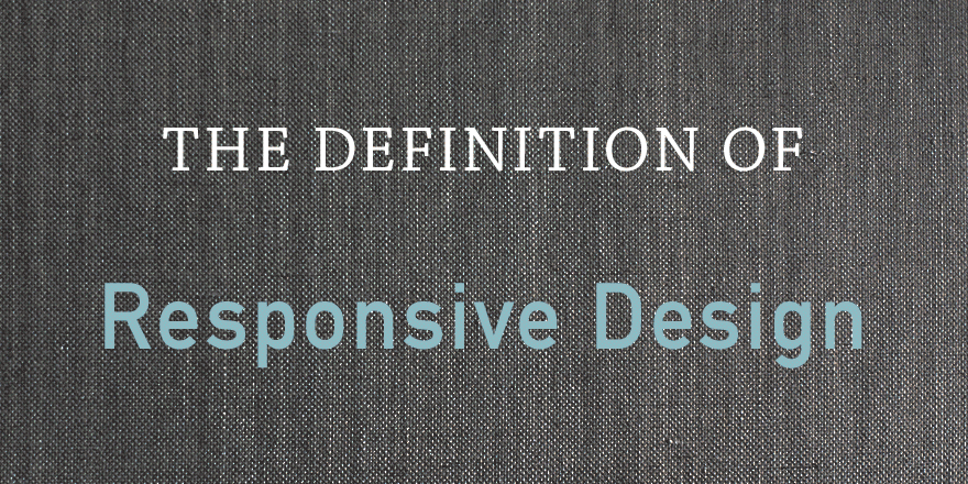 The Definition of Responsive Design